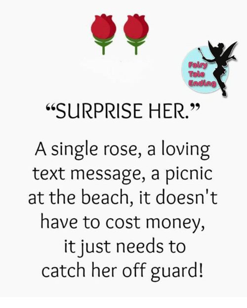 """Memes, Texting, and Beach: """"SURPRISE HER.""""  A single rose, a loving  text message, a picnic  at the beach, it doesn't  have to cost money,  it just needs to  catch her off guard!"""