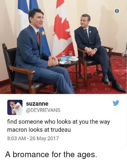 suzanne: Suzanne  @DEVRIEVANS  find someone who looks at you the way  macron looks at trudeau  8:03 AM 26 May 2017 A bromance for the ages.