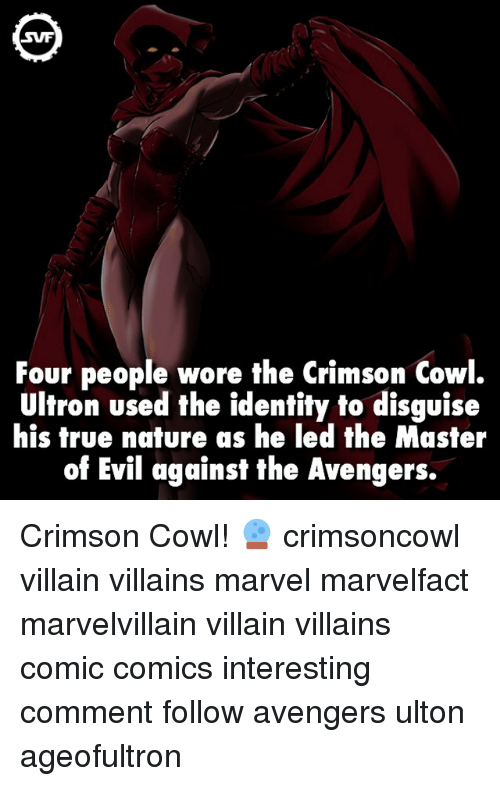 ultron: SVF  Four people wore the Crimson Cowl.  Ultron used the identity to disguise  his true nature as he led the Master  of Evil against the Avengers. Crimson Cowl! 🔮 crimsoncowl villain villains marvel marvelfact marvelvillain villain villains comic comics interesting comment follow avengers ulton ageofultron