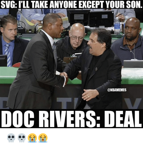 svg: SVG: I'LL TAKE ANYONE EXCEPT YOUR SON.  @NBAMEMES  DOC RIVERS: DEAL 💀💀😭😭