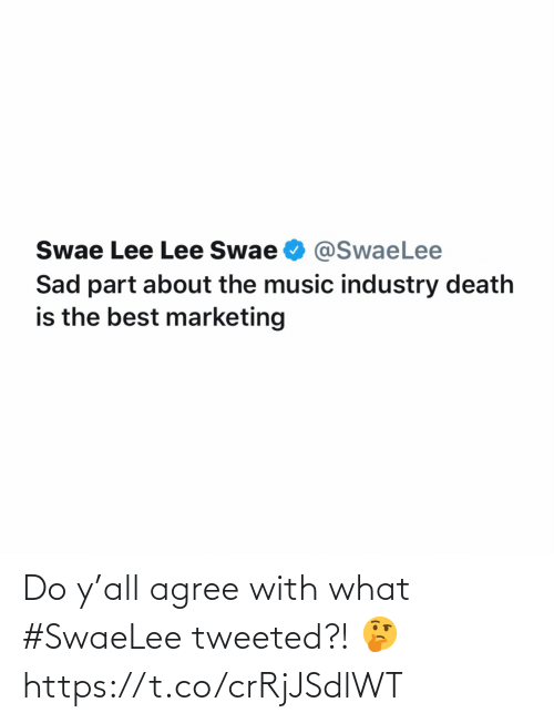 Agree With: Swae Lee Lee Swae O @SwaeLee  Sad part about the music industry death  is the best marketing Do y'all agree with what #SwaeLee tweeted?! 🤔 https://t.co/crRjJSdlWT