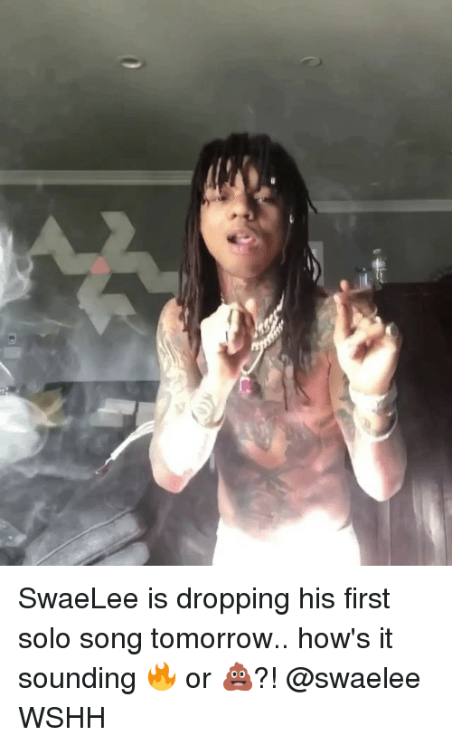 Memes, Wshh, and Tomorrow: SwaeLee is dropping his first solo song tomorrow.. how's it sounding 🔥 or 💩?! @swaelee WSHH