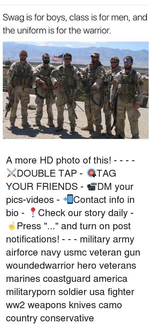 "America, Friends, and Memes: Swag is for boys, class is for men, and  the uniform is for the warrior. A more HD photo of this! - - - - ⚔️DOUBLE TAP - 🎯TAG YOUR FRIENDS - 📹DM your pics-videos - 📲Contact info in bio - 📍Check our story daily - ☝️Press ""..."" and turn on post notifications! - - - military army airforce navy usmc veteran gun woundedwarrior hero veterans marines coastguard america militaryporn soldier usa fighter ww2 weapons knives camo country conservative"