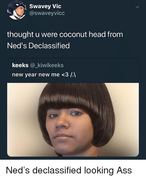 Ass, Funny, and Head: Swavey Vic  , @swaveyvicc  thought u were coconut head from  Ned's Declassified  keeks @_kiwikeeks  new year new me <3 /.1 Ned's declassified looking Ass