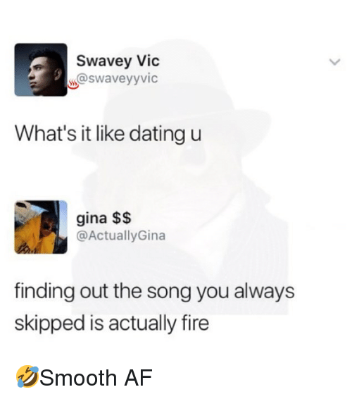 Af, Dating, and Fire: Swavey Vic  @swaveyyvic  What's it like dating u  gina $$  @ActuallyGina  finding out the song you always  skipped is actually fire 🤣Smooth AF