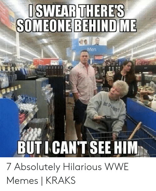 Hilarious Wwe: SWEAR THERES  SOMEONE BEHIND ME  Men  BUTICANTSEE HIM 7 Absolutely Hilarious WWE Memes | KRAKS