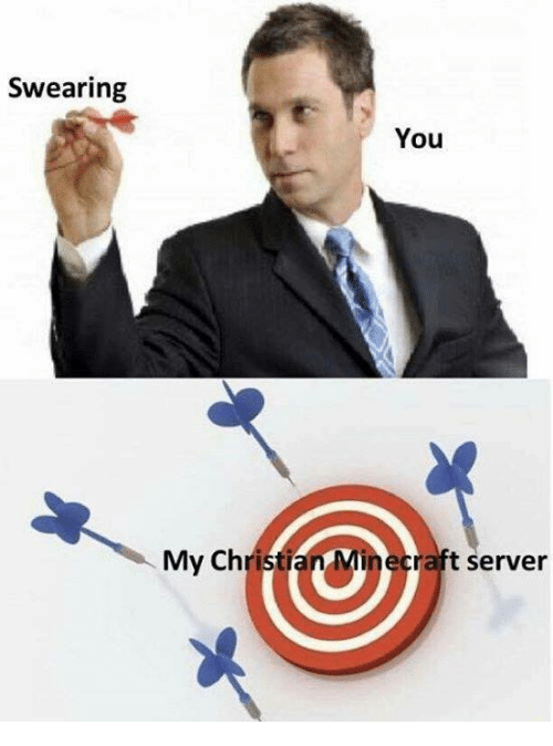 Memes, Minecraft, and 🤖: Swearing  You  My Christian Minecraft server