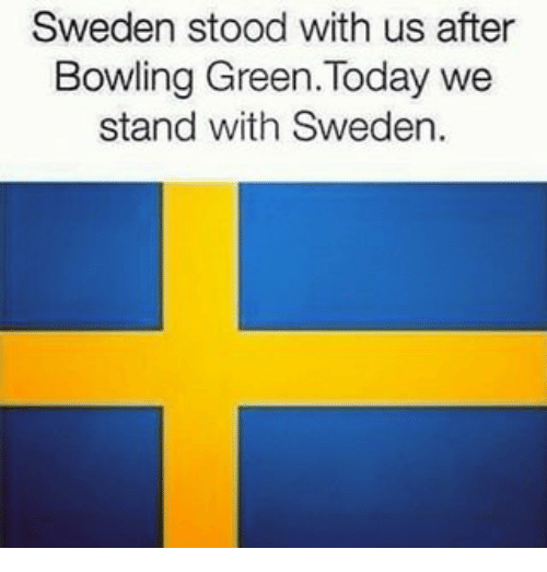 bowling green: Sweden stood with us after  Bowling Green Today we  stand with Sweden.