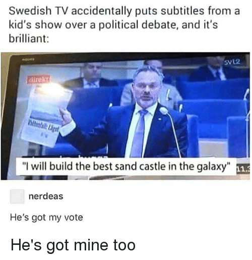"""Best, Kids, and Swedish: Swedish TV accidentally puts subtitles from a  kid's show over a political debate, and it's  briant  SVL2  direkt  """"I will build the best sand castle in the galaxy""""  nerdeas  He's got my vote"""