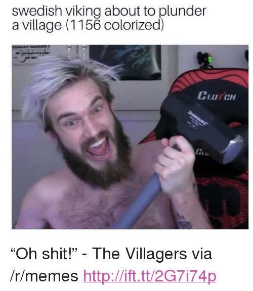 "Memes, Shit, and Http: swedish viking about to plunder  a village (1156 colorized)  CLUTCH  GLL <p>""Oh shit!"" - The Villagers via /r/memes <a href=""http://ift.tt/2G7i74p"">http://ift.tt/2G7i74p</a></p>"