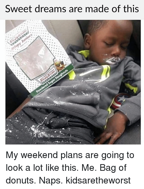 ˜»: Sweet dreams are made of this  @kidsaretheworst My weekend plans are going to look a lot like this. Me. Bag of donuts. Naps. kidsaretheworst