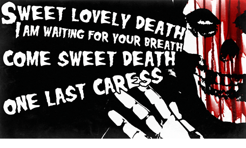 caress: SWEET LOVELY DEATH  IAM WAITING FOR YOUR BREATH  COME SWEET DEATH-  E LAST CARESS  ON