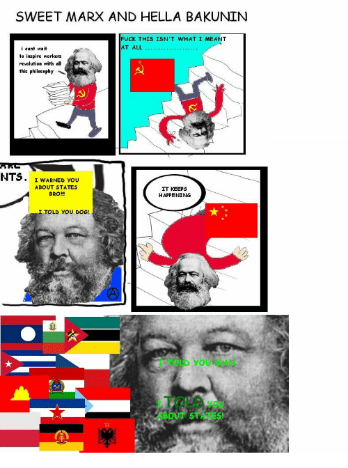 I Warned You: SWEET MARX AND HELLA BAKUNIN  FUCK THIS ISN'T WHAT I MEANT  AT ALL  i cant wait  to inspire workers  revolution with all  this philosophy  NTS. I WARNED you  ABOUT STATES  BRO!!!  IT KEEPS  HAPPENING  I TOLD YOU DOG!  I TOLD YOU MAN  1 TOLD you  ABOUT STATES