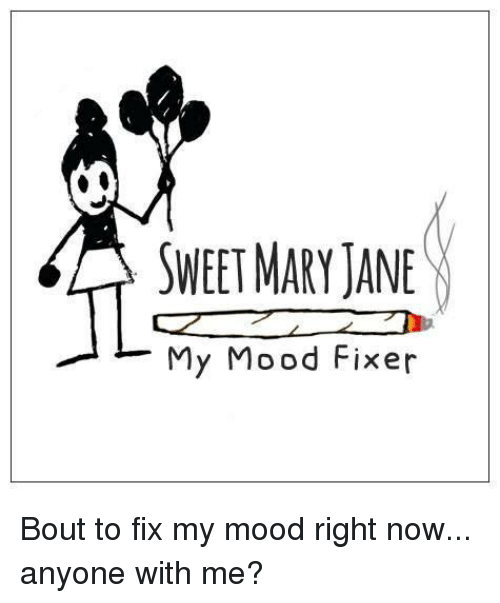 Mary Jane: SWEET MARY JANE  My Mood Fixer Bout to fix my mood right now... anyone with me?