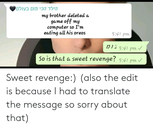 Sweet Revenge: Sweet revenge:) (also the edit is because I had to translate the message so sorry about that)