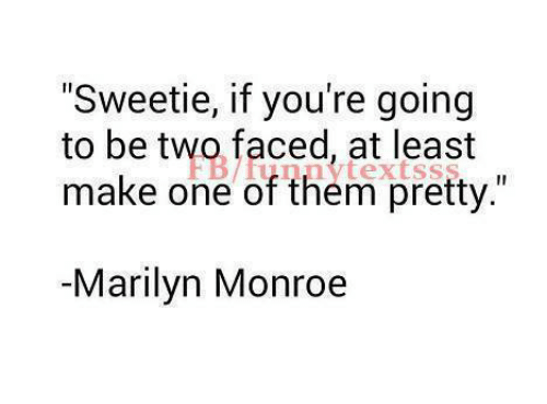 """Memes, Marilyn Monroe, and 🤖: """"Sweetie, if you're going  to be two faced, at least  make one of them pretty.""""  I1  Marilyn Monroe"""