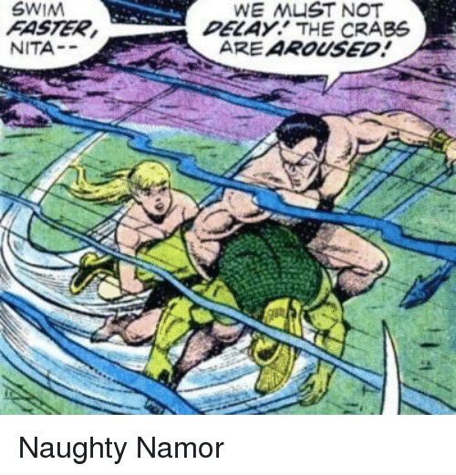crabs: SWIM  FASTER  NITA-  DELAY. THE CRABS  ARE AROUSED Naughty Namor