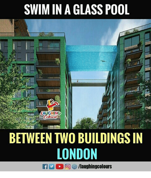 glassing: SWIM IN A GLASS POOL  AUGHING  BETWEEN TWO BUILDINGS IN  LONDON
