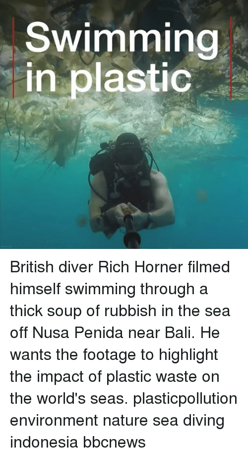 Memes, Bali, and Indonesia: Swimming  in plastic British diver Rich Horner filmed himself swimming through a thick soup of rubbish in the sea off Nusa Penida near Bali. He wants the footage to highlight the impact of plastic waste on the world's seas. plasticpollution environment nature sea diving indonesia bbcnews
