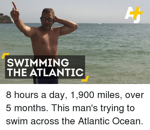 Atlante: SWIMMING  THE ATLANTIC 8 hours a day, 1,900 miles, over 5 months. This man's trying to swim across the Atlantic Ocean.