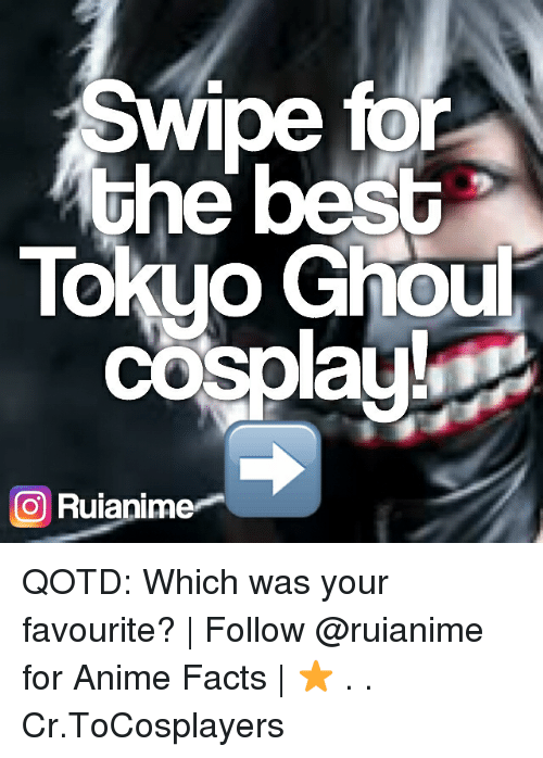 ghouls: Swipe for  he best  Tokyo Ghoul  cosplay!  CO Ruianime QOTD: Which was your favourite? | Follow @ruianime for Anime Facts | ⭐️ . . Cr.ToCosplayers