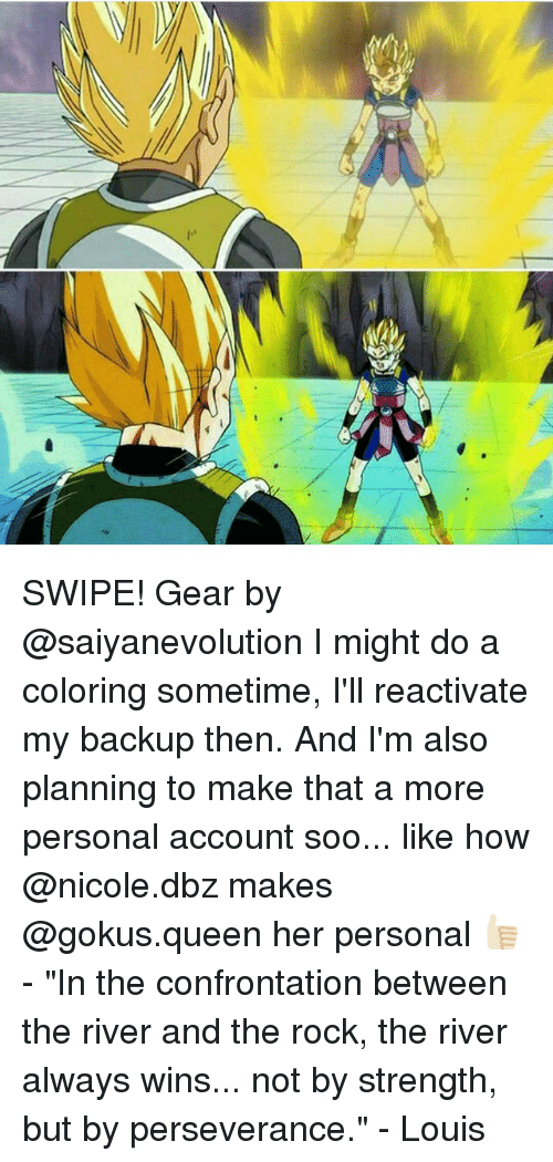 """gokus: SWIPE! Gear by @saiyanevolution I might do a coloring sometime, I'll reactivate my backup then. And I'm also planning to make that a more personal account soo... like how @nicole.dbz makes @gokus.queen her personal 👍🏻 - """"In the confrontation between the river and the rock, the river always wins... not by strength, but by perseverance."""" - Louis"""