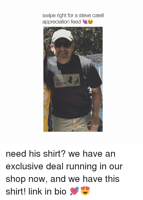 Memes, Steve Carell, and The Office: swipe right for a steve carell  appreciation feed  The  Office T need his shirt? we have an exclusive deal running in our shop now, and we have this shirt! link in bio 💘😍