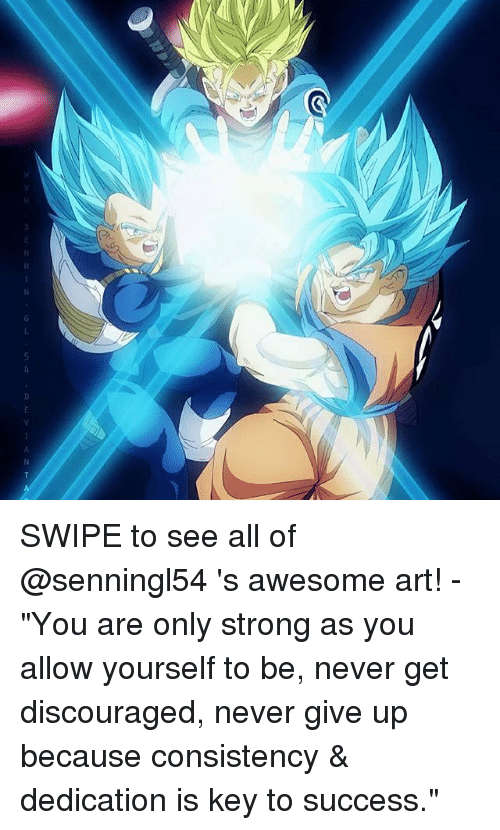"""keys to success: SWIPE to see all of @senningl54 's awesome art! - """"You are only strong as you allow yourself to be, never get discouraged, never give up because consistency & dedication is key to success."""""""