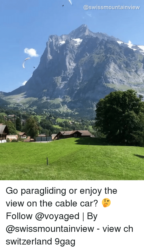 9gag, Memes, and Switzerland: @swissmountainview Go paragliding or enjoy the view on the cable car? 🤔 Follow @voyaged   By @swissmountainview - view ch switzerland 9gag