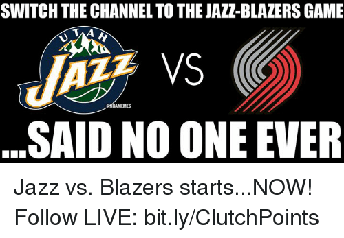 Nba, Game, and Games: SWITCH THE CHANNEL TO THE JAZZ BLAZERS GAME  BAMEMES  SAID NO ONE EVER  S Jazz vs. Blazers starts...NOW!  Follow LIVE: bit.ly/ClutchPoints