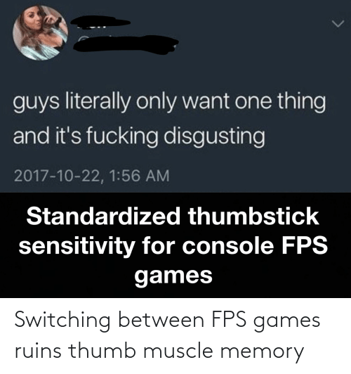 muscle: Switching between FPS games ruins thumb muscle memory