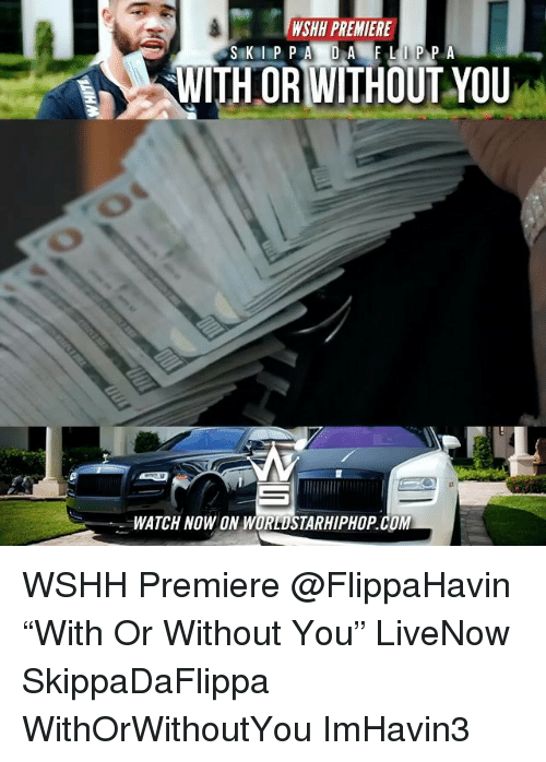 """Memes, Worldstarhiphop, and Wshh: SWR PREMIERE  WITHORWITHOUT YOU  WATCH NOW ON WORLDSTARHIPHOP.COM WSHH Premiere @FlippaHavin """"With Or Without You"""" LiveNow SkippaDaFlippa WithOrWithoutYou ImHavin3"""