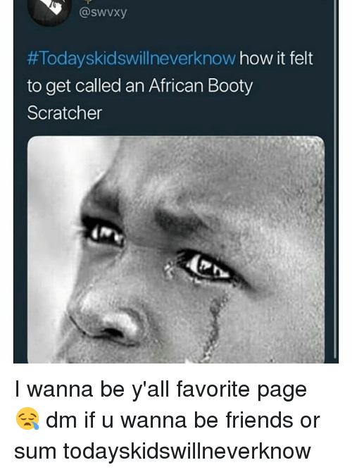 Today's Kids Will Never Know: @swvxy  #Todayskidswill neverknow how it felt  to get called an African Booty  Scratcher I wanna be y'all favorite page 😪 dm if u wanna be friends or sum todayskidswillneverknow