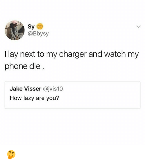 Lazy, Phone, and Girl: Sy  @Bbysy  I lay next to my charger and watch my  phone die  Jake Visser @jvis10  How lazy are you? 🤔