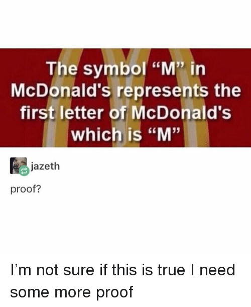 "Ironic, McDonalds, and Some More: Sy  in  McDonald's represents the  first letter of McDonald's  which is ""M""  Egjazeth  proof? I'm not sure if this is true I need some more proof"