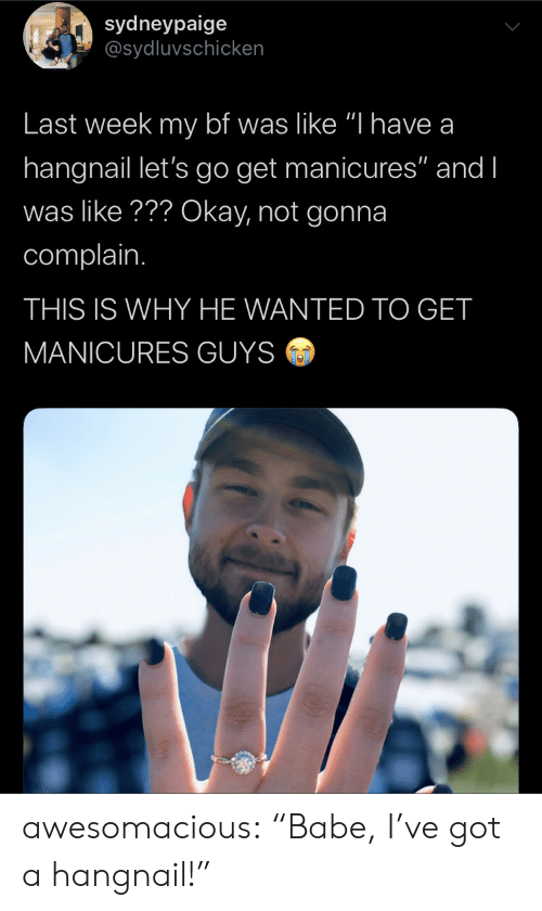 """complain: sydneypaige  @sydluvschicken  Last week my bf was like """"I have a  hangnail let's go get manicures"""" and I  was like??? Okay, not gonna  complain.  THIS IS WHY HE WANTED TO GET  MANICURES GUYS awesomacious:  """"Babe, I've got a hangnail!"""""""