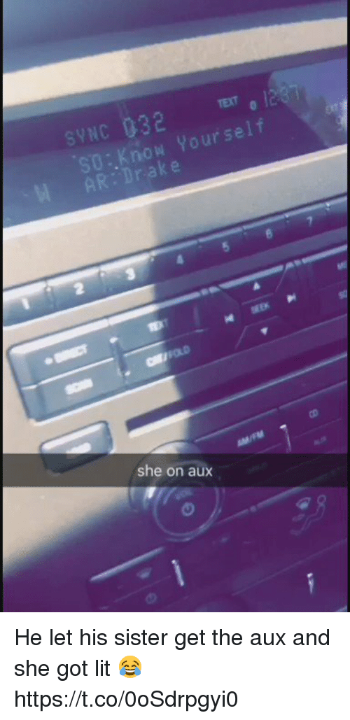 Funny, Lit, and Got: syNc G32  now Yourself  she on aux He let his sister get the aux and she got lit 😂 https://t.co/0oSdrpgyi0