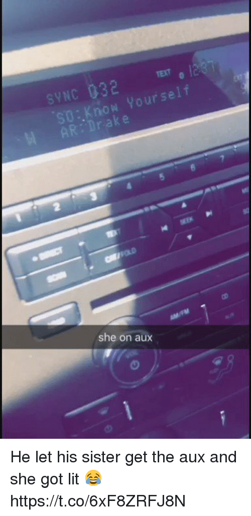 Funny, Lit, and Got: syNc G32  now Yourself  she on aux He let his sister get the aux and she got lit 😂 https://t.co/6xF8ZRFJ8N