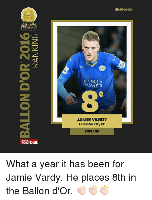 Jamie Vardy: SZ  football.  KING  POWER  JAMIE VARDY  Leicester City FC  ENGLAND  #ballon dor What a year it has been for Jamie Vardy. He places 8th in the Ballon d'Or. 👏🏻👏🏻👏🏻