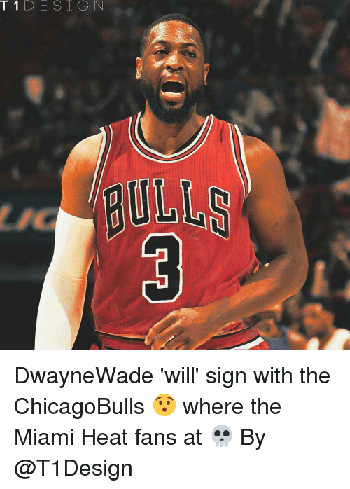 Funny, Miami Heat, and Heat: T 1 D E S I G N DwayneWade 'will' sign with the ChicagoBulls 😯 where the Miami Heat fans at 💀 By @T1Design