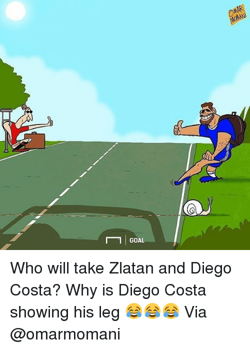 Diego Costa, Memes, and Goal: T 1 GOAL Who will take Zlatan and Diego Costa? Why is Diego Costa showing his leg 😂😂😂 Via @omarmomani