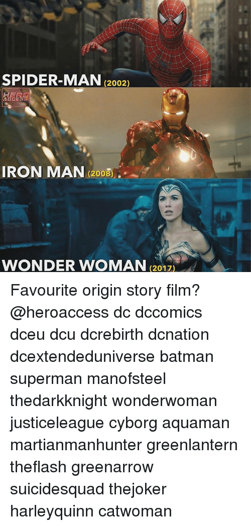 Batman, Iron Man, and Memes: t 1  SPIDER-MAN(202  IRON MAN (2005  WONDER WOMAN  (2017) Favourite origin story film? @heroaccess dc dccomics dceu dcu dcrebirth dcnation dcextendeduniverse batman superman manofsteel thedarkknight wonderwoman justiceleague cyborg aquaman martianmanhunter greenlantern theflash greenarrow suicidesquad thejoker harleyquinn catwoman