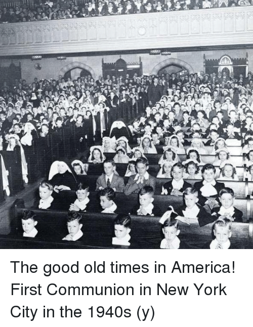 t a the good old times in america first communion in new york city in the 1940s y dank meme. Black Bedroom Furniture Sets. Home Design Ideas