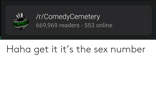 Comedycemetery: /t/ComedyCemetery  COMEDY  669,969 readers - 553 online  CEMETERY Haha get it it's the sex number
