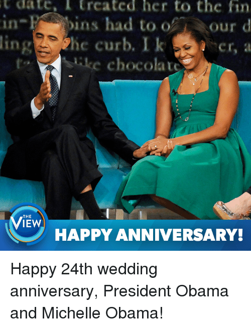 wedding anniversary: t date, trcated her to thc fin  in-Ha ins had to  O  our d  Curb,  ke chocolato  THE  IEW  HAPPY ANNIVERSARY! Happy 24th wedding anniversary, President Obama and Michelle Obama!
