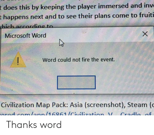 Inv: t does this by keeping the player immersed and inv  t happens next and to see their plans come to fruiti  shi  hich according to  Microsoft Word  Word could not fire the event.  Civilization Map Pack: Asia (screenshot), Steam (o  ered com/ann/1 6861/Civilization V  Cradlo nf  /16961 /ctvilizatic Thanks word