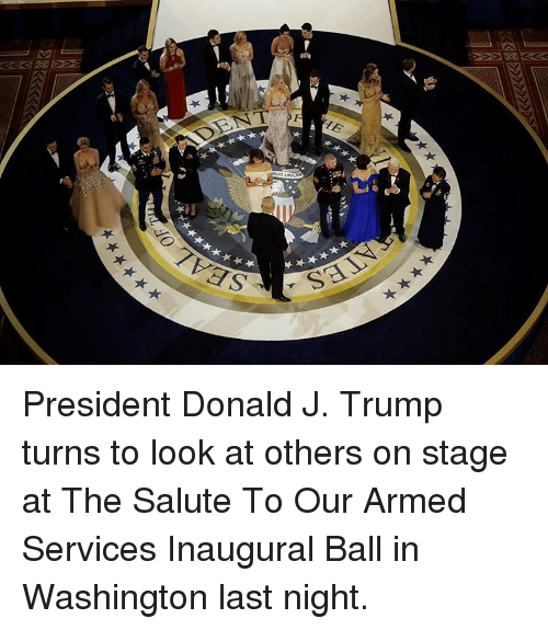 Inaugural Ball: T ES  SEA  ★丶臧  LN  OF President Donald J. Trump turns to look at others on stage at The Salute To Our Armed Services Inaugural Ball in Washington last night.