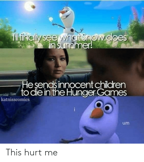 The Hunger Games: T finally see what Snow does  in summer!  He sends innocentchildren  to die in the Hunger Games  katnisscomics  um This hurt me