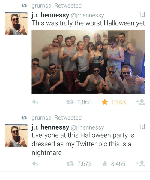 Hennessy: t grumsal Retweeted  1d  J.r. hennessy @jrhennessy  This was truly the worst Halloween yet  t2 8,868 ★ 10.6K  tr grumsal Retweeted  j.r. hennessy @jrhennessy  1d  Everyone at this Halloween party is  dressed as my Twitter pic this is a  nightmare  7,672 8,465