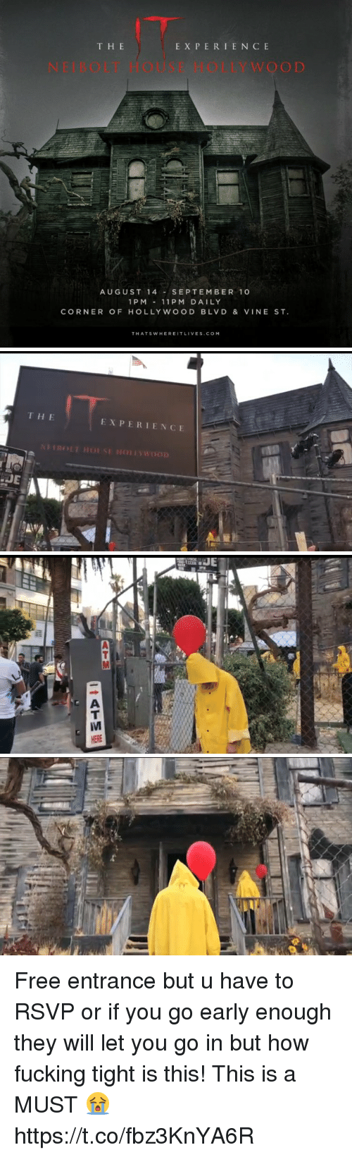 Experiencers: T H E  EXPERIENC E  NEIBOLT HOUSE HOLLYWOOD  AUGUST 14SEPTEMBER 10  1 PM11 PM DAILY  CORNER OF HOLLYWOOD BLVD & VINE ST.  THATSWHEREITLIVES.COM   THE  EXPERIENCE  JE Free entrance but u have to RSVP or if you go early enough they will let you go in but how fucking tight is this! This is a MUST 😭 https://t.co/fbz3KnYA6R